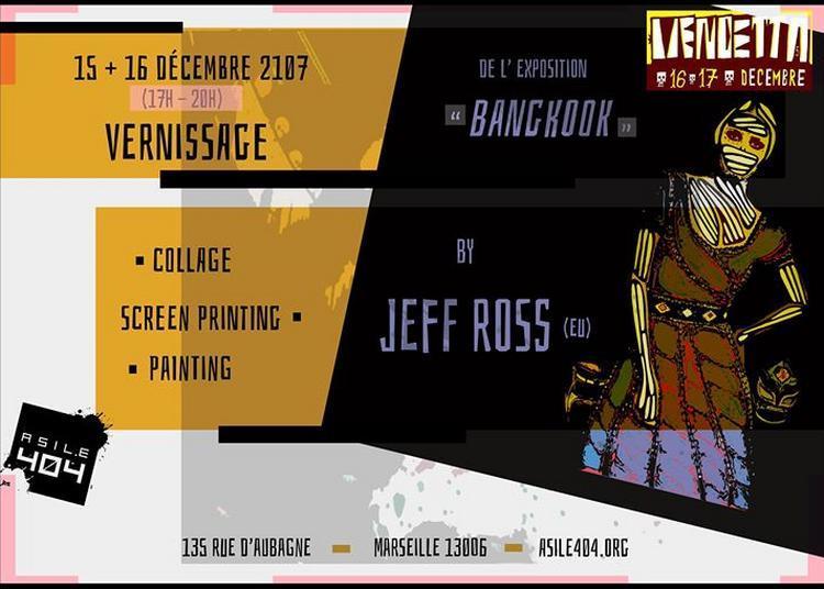 Bangkook -Vernissage de Jeff Ross au 404 ? Vendetta Fest #5 à Marseille