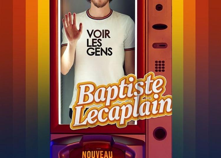Baptiste Lecaplain Dans Voir Les Gens à Le Blanc Mesnil