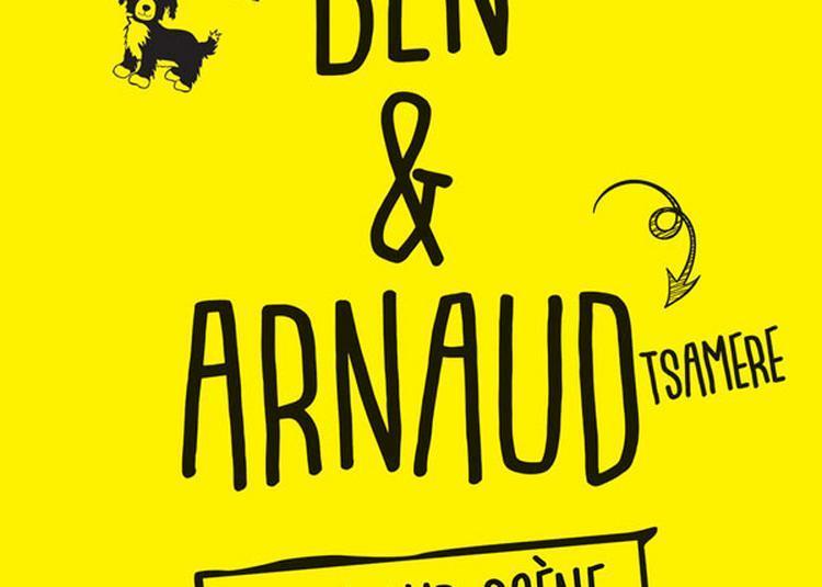 Ben Et Arnaud Tsamere à Neuves Maisons
