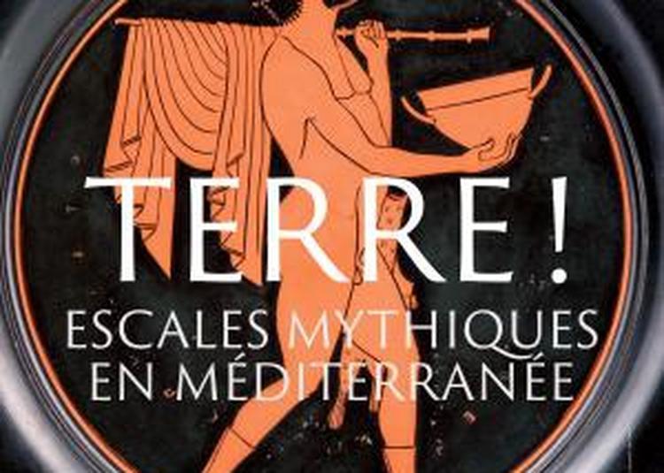 Bientôt La Prochaine Exposition Du Musée : Terre ! Escales Mythiques En Méditerranée à Marseille