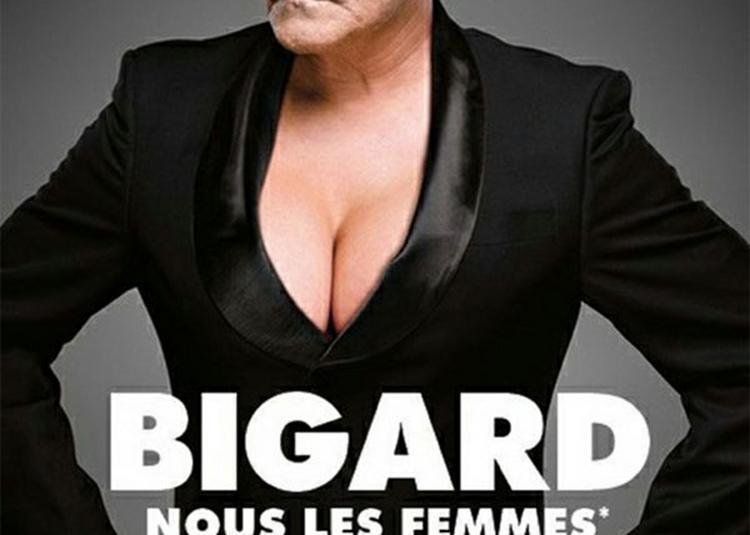 Bigard Nous Les Femmes à Charleville Mezieres
