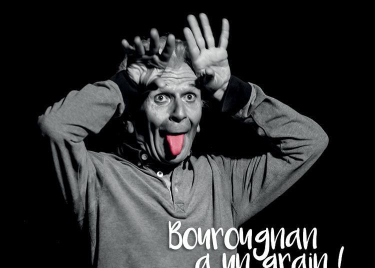 Nouveau Spectacle : Bourougnan A Un Grain (on Va Bien Se Marrer !) à Pezenas