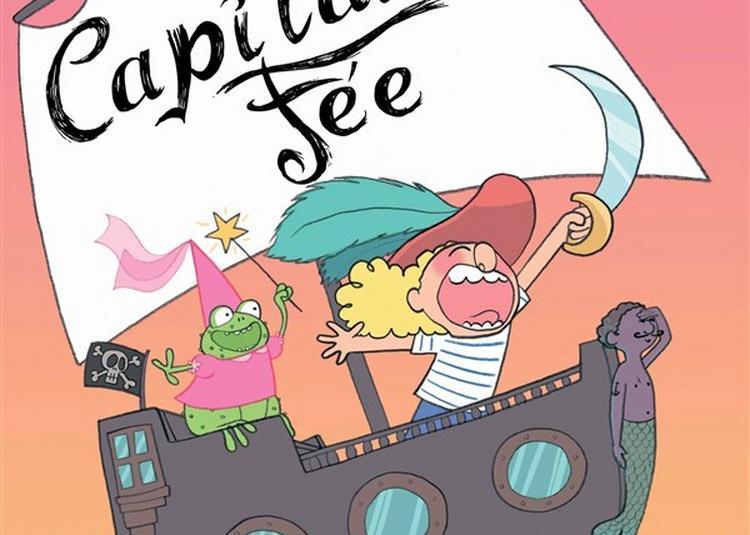 Capitaine Fée, Les Aventures D'Une Fée Pirate ! à Saint Etienne