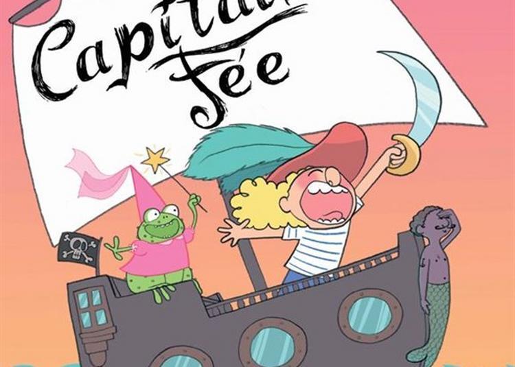 Capitaine Fée, Les Aventures D'Une Fée Pirate à Nimes