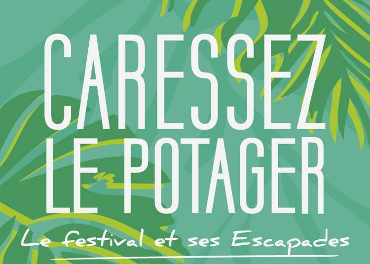 Caressez le Potager, le festival et ses Escapades 2017
