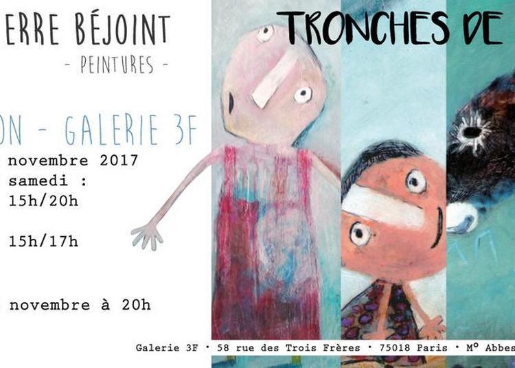 Tronches de vies - Pierre Béjoint à Paris 18ème