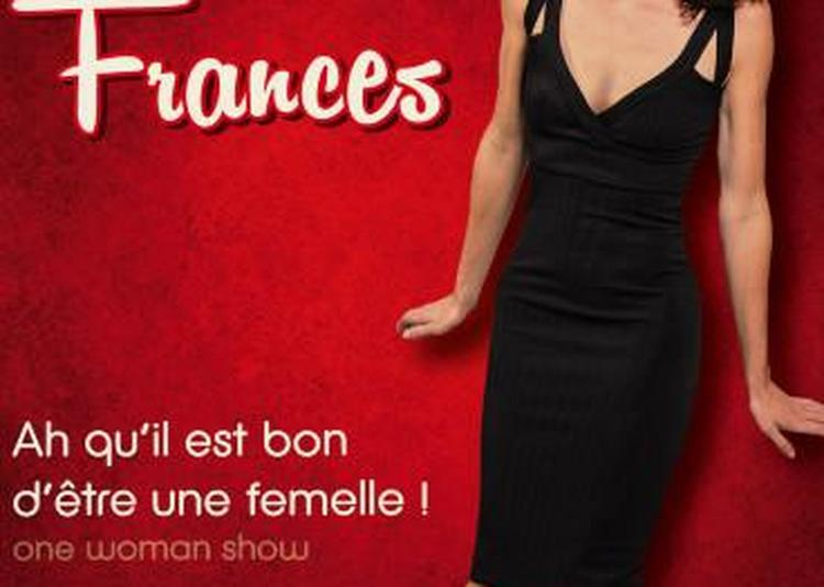 Celine Frances dans Ah qu'il est bon d'être une femelle ! à Lyon