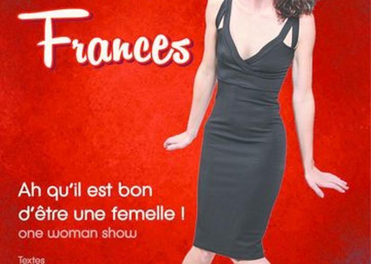 Céline Francès dans Ah qu'il est bon d'être une femelle ! à Toulon