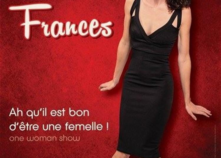 Céline Francès Dans Ah Qu'Il Est Bon D'être Une Femelle à Saint Raphael