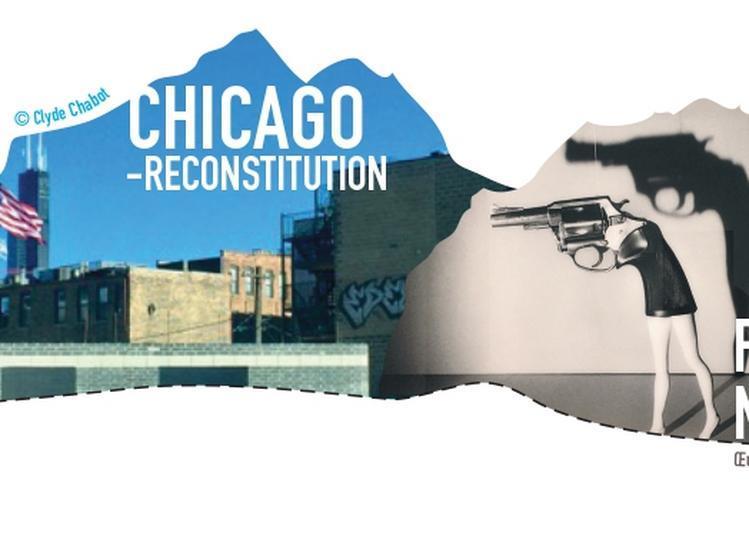 Chicago-reconstitution, Édition Scénique #1 & Fille De Militaire, Édition Scénique #3 à Montreuil