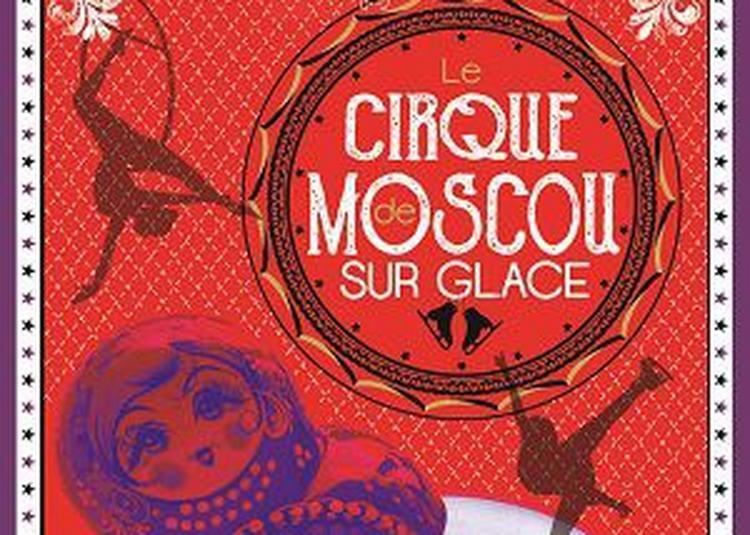 Cirque De Moscou Sur Glace à Ludres