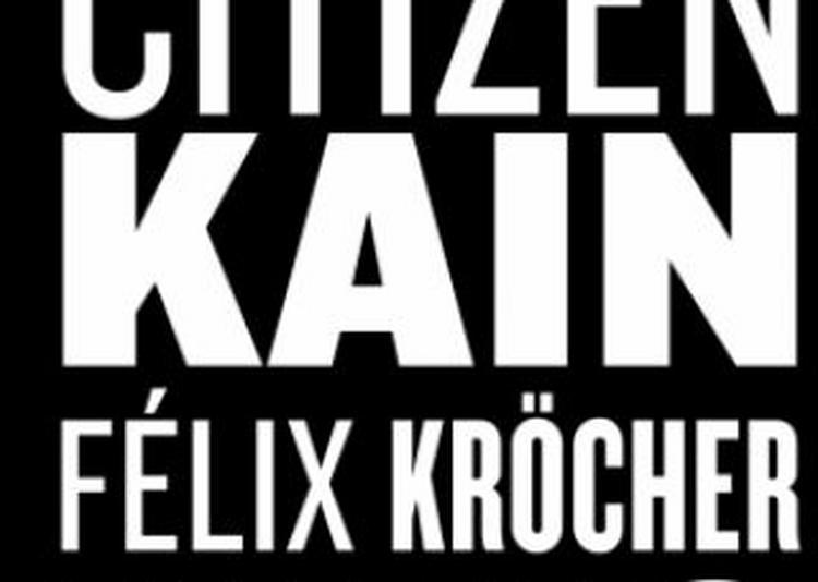 Citizen Kain, Felix Kröcher, Kiko à Paris 13ème