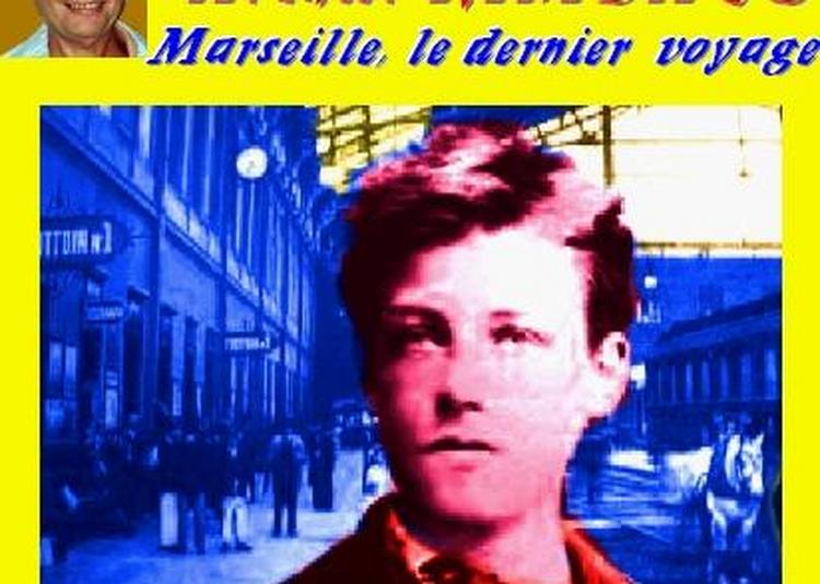Claude Camous raconte Arthur Rimbaud, Marseille, le dernier voyage