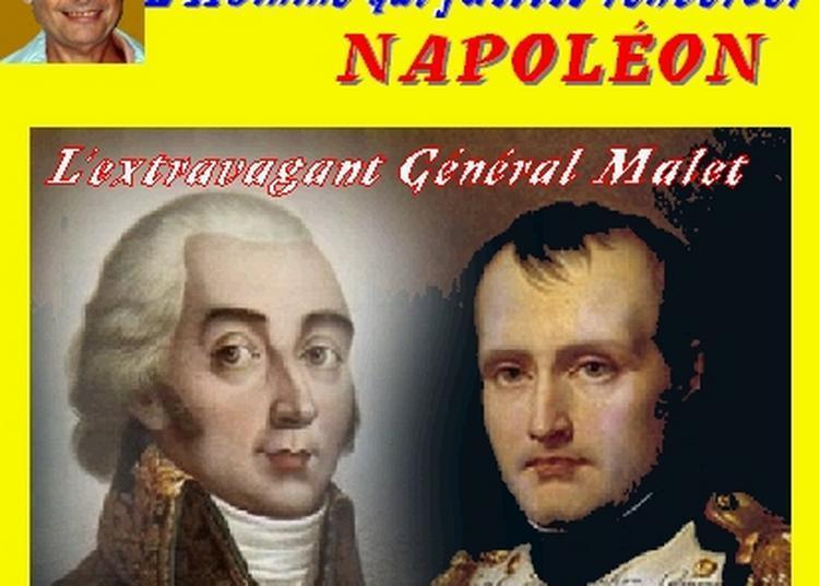 Claude Camous raconte L'homme qui faillit renverser Napoléon : l'extravagant Général Malet à Marseille