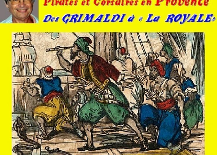 Claude Camous raconte Pirates et Corsaires en Provence des Grimaldi à « La Royale » à Marseille