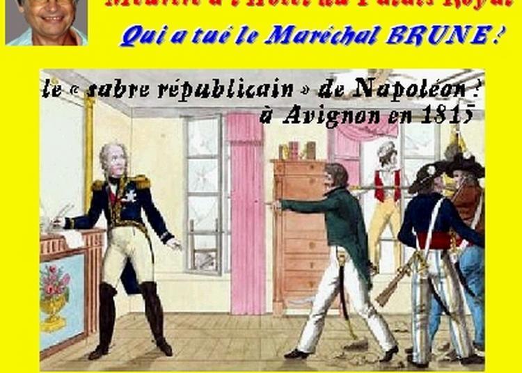 Claude Camous raconte Qui a tué le Maréchal Brune, le « sabre républicain » de Napoléon ? à Marseille