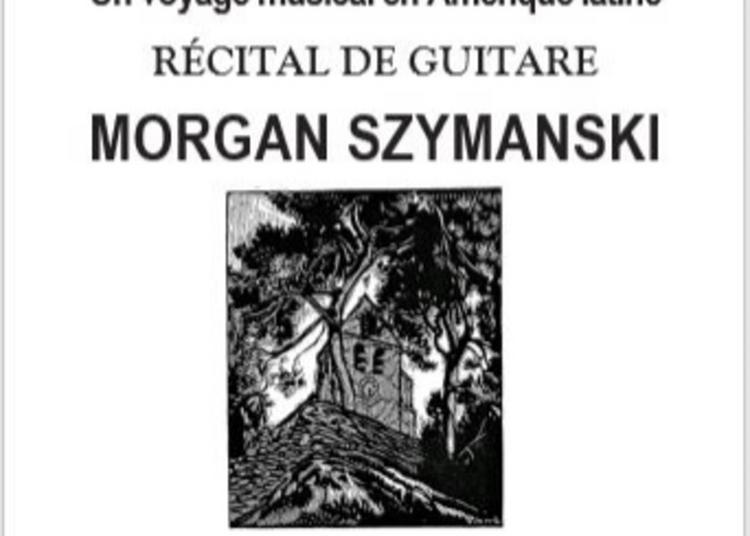Concert De Guitare Classique Par Le Guitariste Mexicain Morgan Szymansky à Grosrouvre