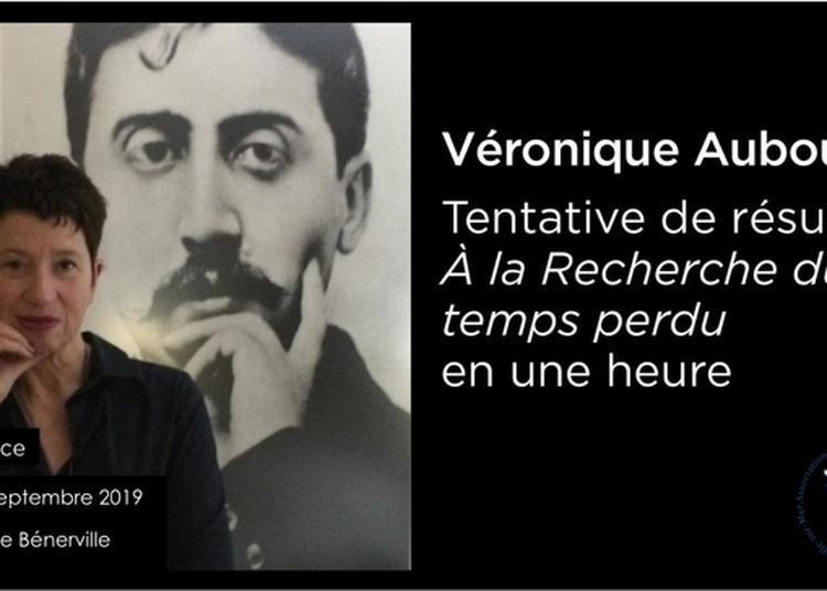 Conférence : Tentative De Résumer La Recherche Du Temps Perdu De Marcel Proust Par Véronique Aubouy à Benerville sur Mer