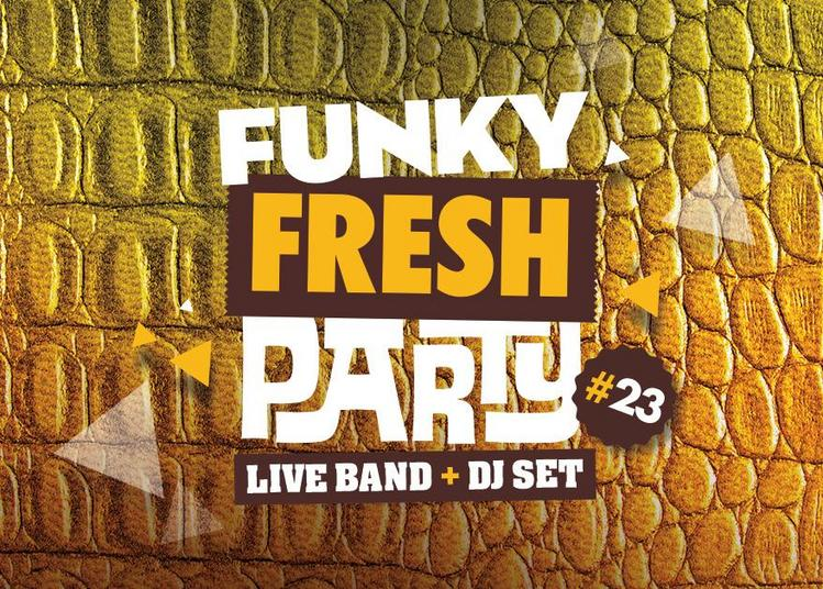 Funky Fresh Party #23 : Cut The Alligator X W.smith X Dj Freshhh à Rennes