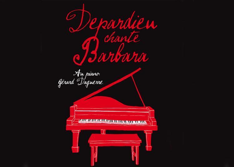 Depardieu chante Barbara à Paris 8ème