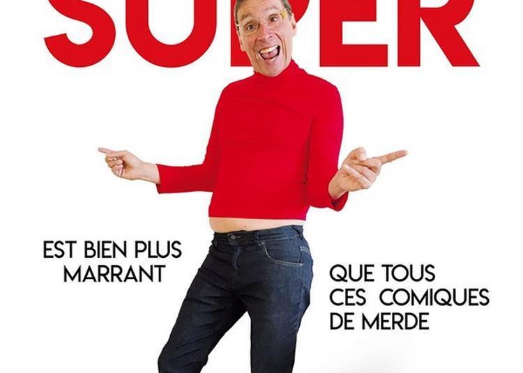Didier Super Est Bien Plus Drôle Que Tous Ces Comiques De Merde à Toulon