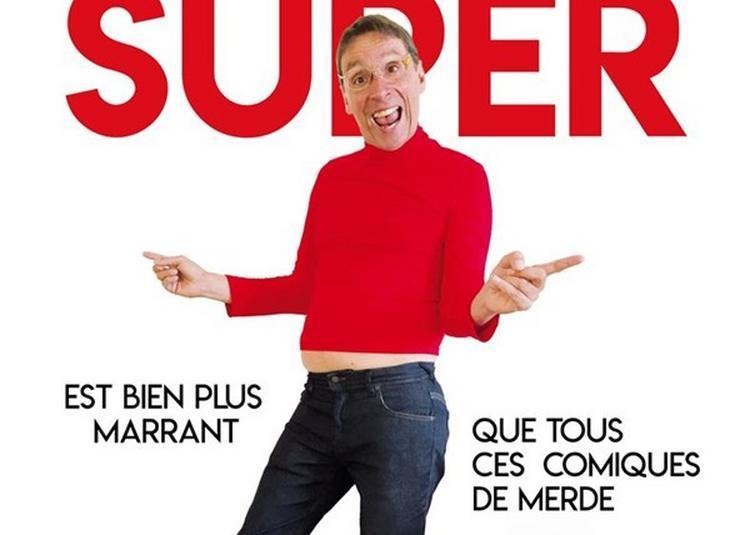 Didier Super Est Bien Plus Marrant Que Tous Ces Comiques De Merde à Lyon