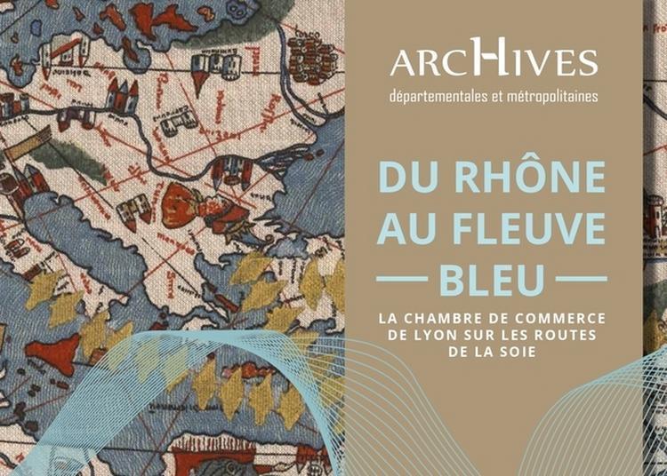 Du Rhône Au Fleuve Bleu. La Chambre De Commerce De Lyon Sur Les Routes De La Soie.