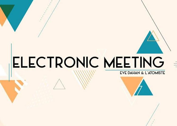 Electronic Meeting : Eve Dahan & L'Atomiste à Marseille