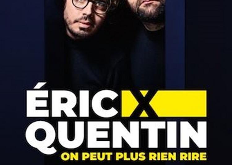 Éric & Quentin Dans On Peut Plus Rien Rire à Rouen