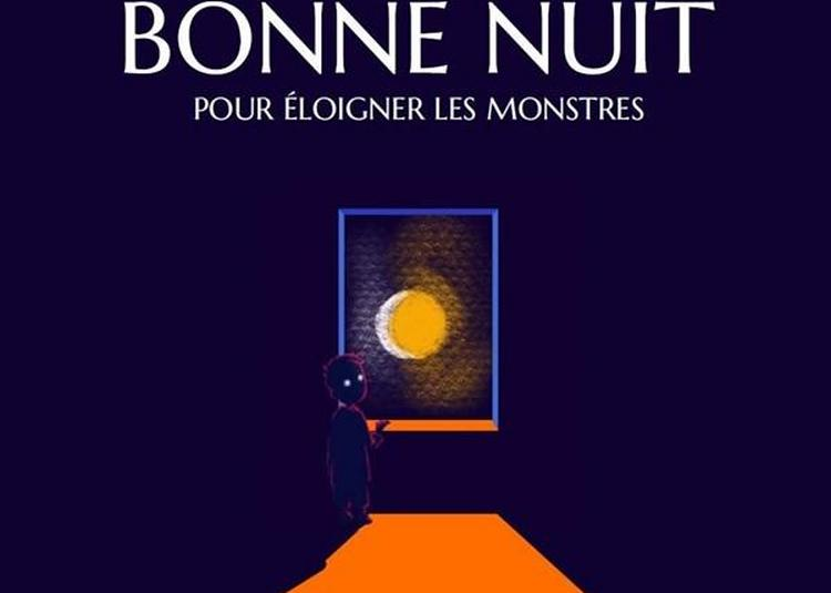 Et Je Te Dirai Trois Fois Bonne Nuit Pour Éloigner Les Monstres à Issy les Moulineaux