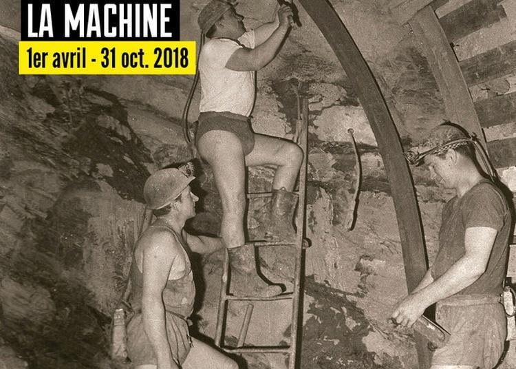 Exposition Au Travail ! : Les Métiers De La Houillère à La Machine