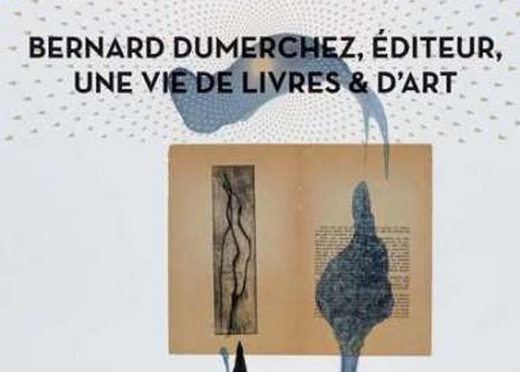 Exposition Bernard Dumerchez, éditeur, Une Vie De Livres & D'art à Beauvais