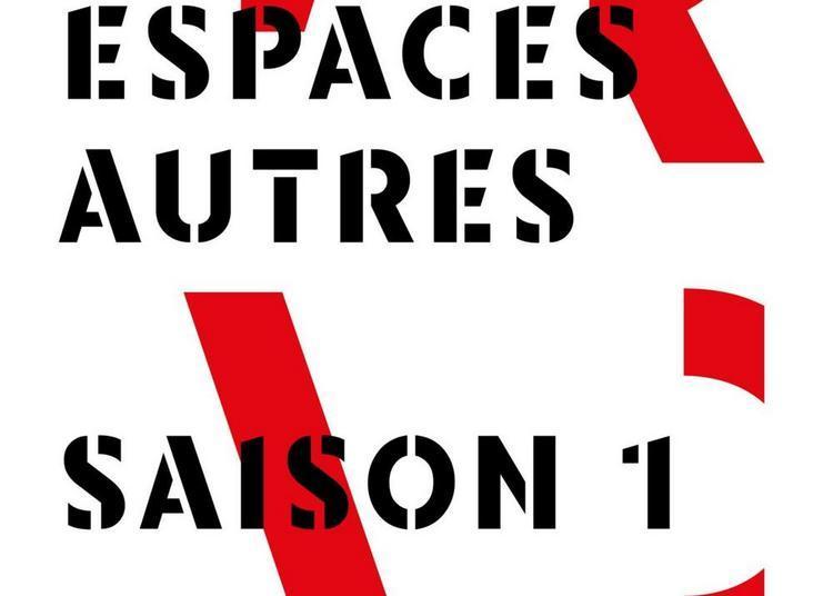 Des espaces autres - Saison 1 à Dijon