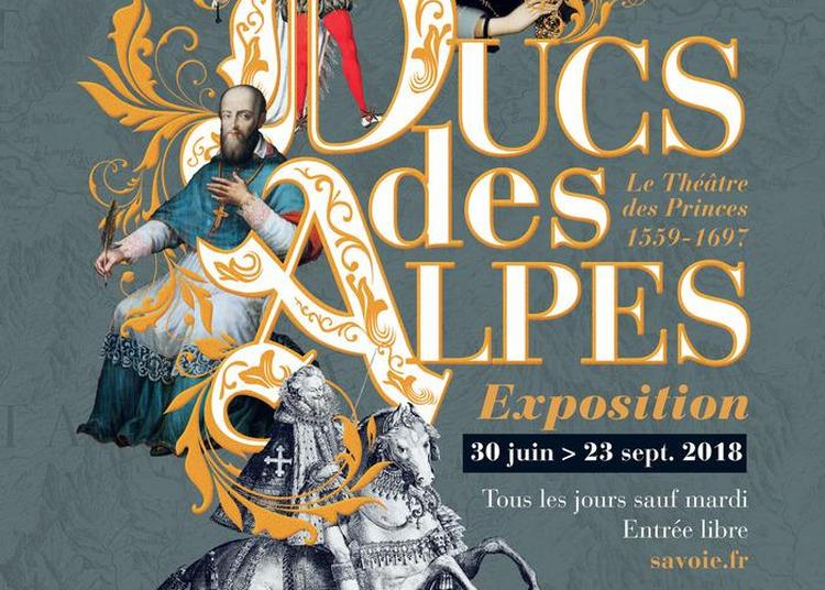 Exposition Ducs Des Alpes : Le Théâtre Des Princes - 1559-1697. à Saint Pierre de Curtille