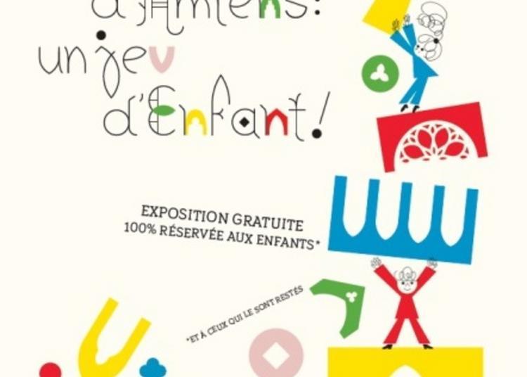 Exposition La Cathédrale D'amiens : Un Jeu D'enfant ! à Amiens