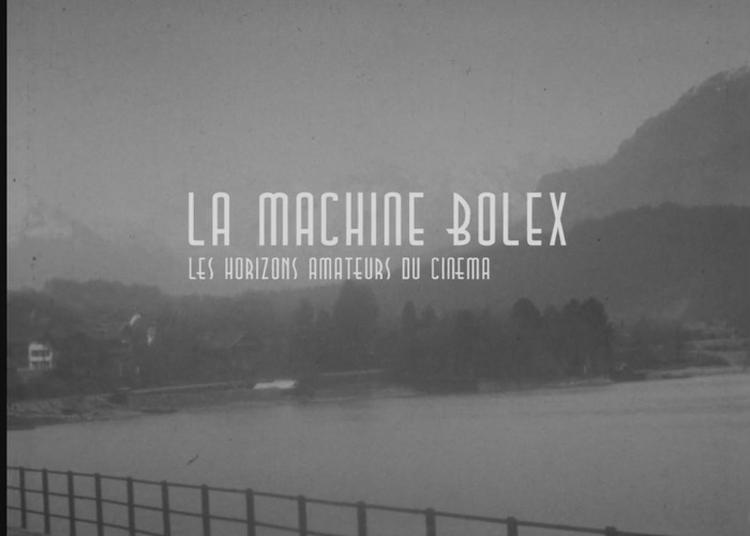 Exposition La Machine Bolex - Les Horizons Amateurs Du Cinéma. à Bourg en Bresse
