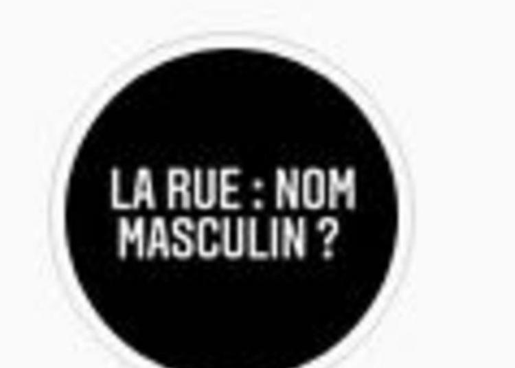 Exposition La Rue : Un Nom Masculin ? à Nantes