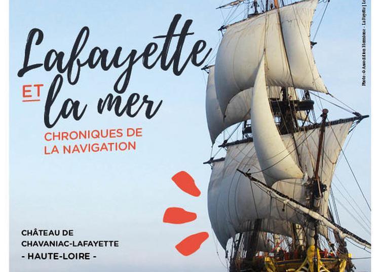 Exposition Lafayette Et La Mer. Chroniques De La Navigation. à Chavaniac Lafayette