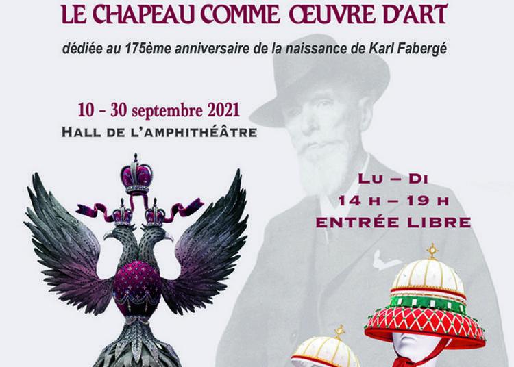 Exposition Le Chapeau Comme Oeuvre D'art  Dédiée Au 175e Anniversaire De La Naissance Karl Fabergé à Paris 7ème