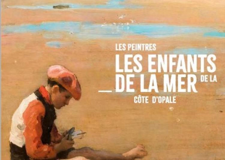 Les Enfants De La Mer : Les Peintres De La Côte D'opale à Etaples
