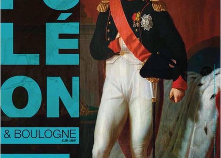 Exposition Napoléon Et Le Palais Impérial à Boulogne sur Mer