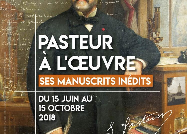 Exposition Pasteur à L'oeuvre : Ses Manuscrits Inédits à Arbois