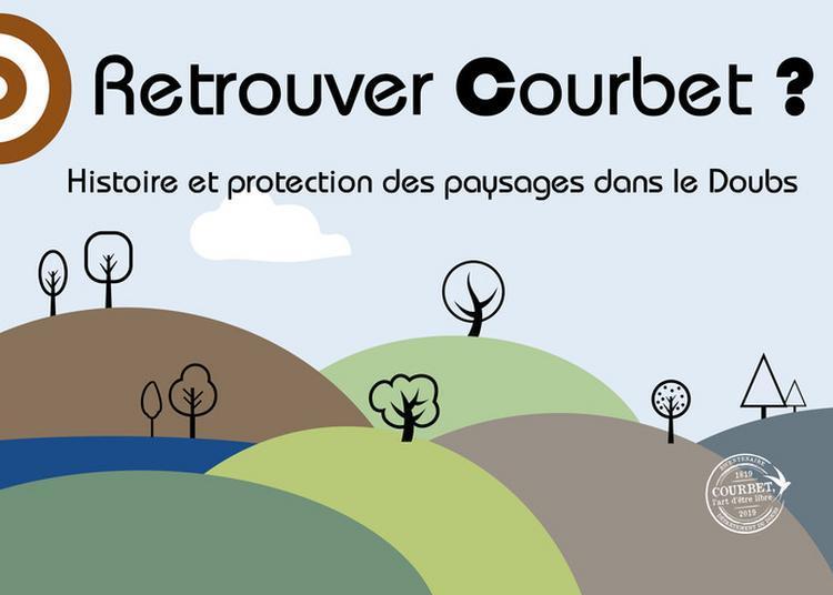Exposition  Retrouver Courbet ? Protection Et Histoire Des Paysages Dans Le Doubs à Besancon