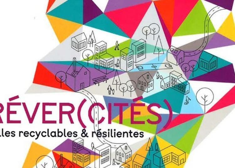 Exposition Réver(cités), Villes Recyclables Et Résiliantes à Caen