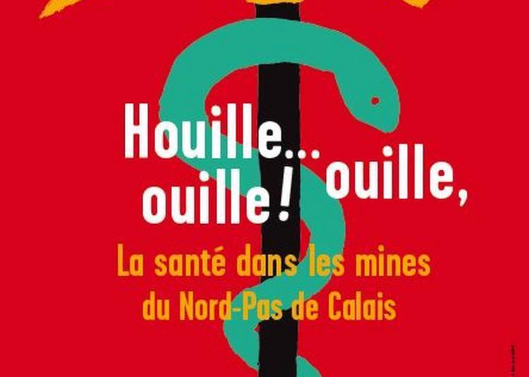 Houille... ouille, ouille ! La santé dans les mines du Nord-Pas de Calais à Lewarde