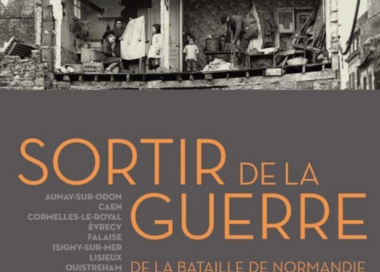 Exposition : Sortir De La Guerre, De La Bataille De Normandie à La Reconstruction à Pont l'Eveque