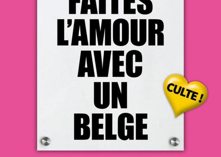 Faites L'Amour Avec Un Belge ! à Amiens