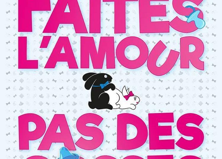 Faites L'Amour Pas Des Gosses à Bordeaux