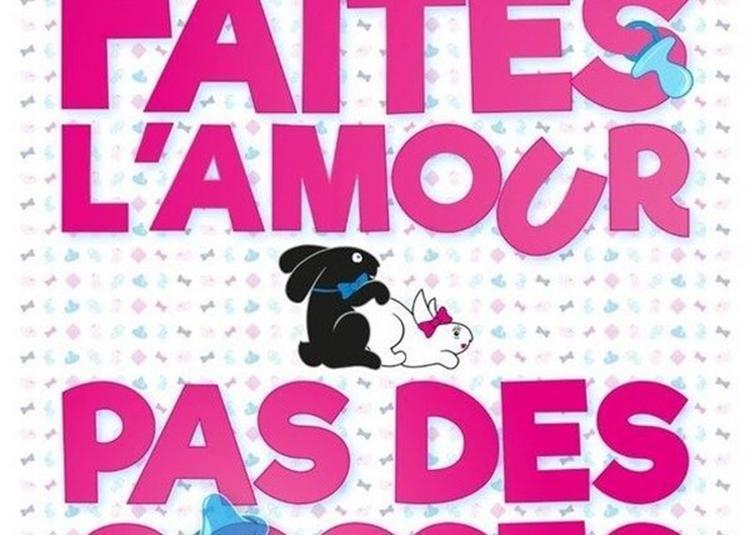 Faites L'Amour Pas Des Gosses ! à Metz