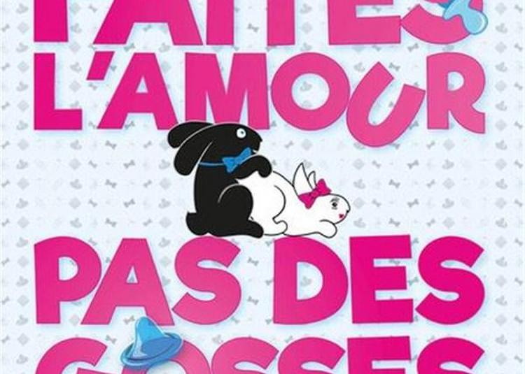 Faites L'Amour... Pas Des Gosses à Paris 9ème
